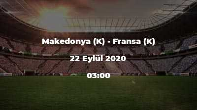 Makedonya (K) - Fransa (K)